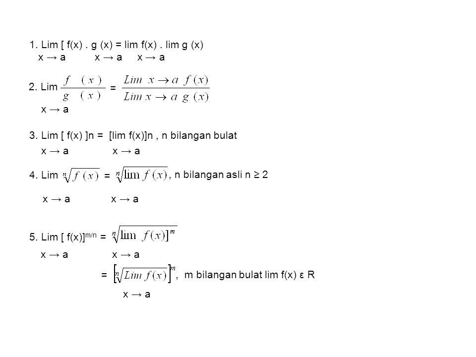 1. Lim [ f(x) . g (x) = lim f(x) . lim g (x) x → a x → a x → a